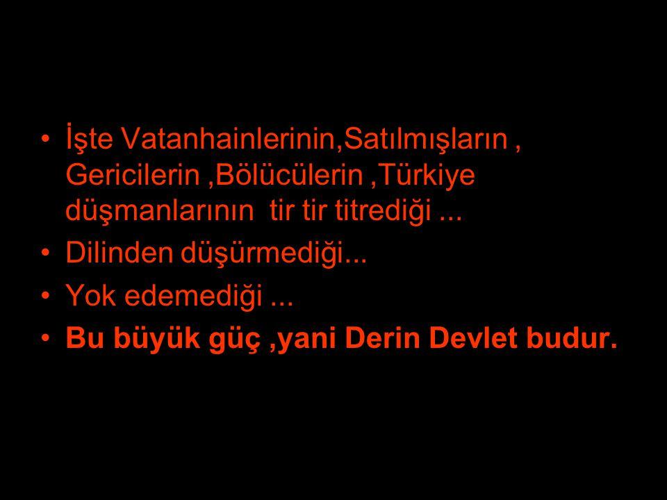 İşte Vatanhainlerinin,Satılmışların , Gericilerin ,Bölücülerin ,Türkiye düşmanlarının tir tir titrediği ...