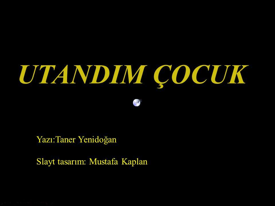 UTANDIM ÇOCUK Yazı:Taner Yenidoğan Slayt tasarım: Mustafa Kaplan