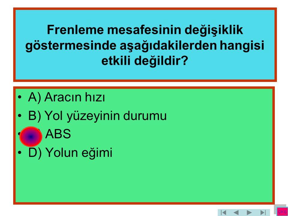 B) Yol yüzeyinin durumu C) ABS D) Yolun eğimi