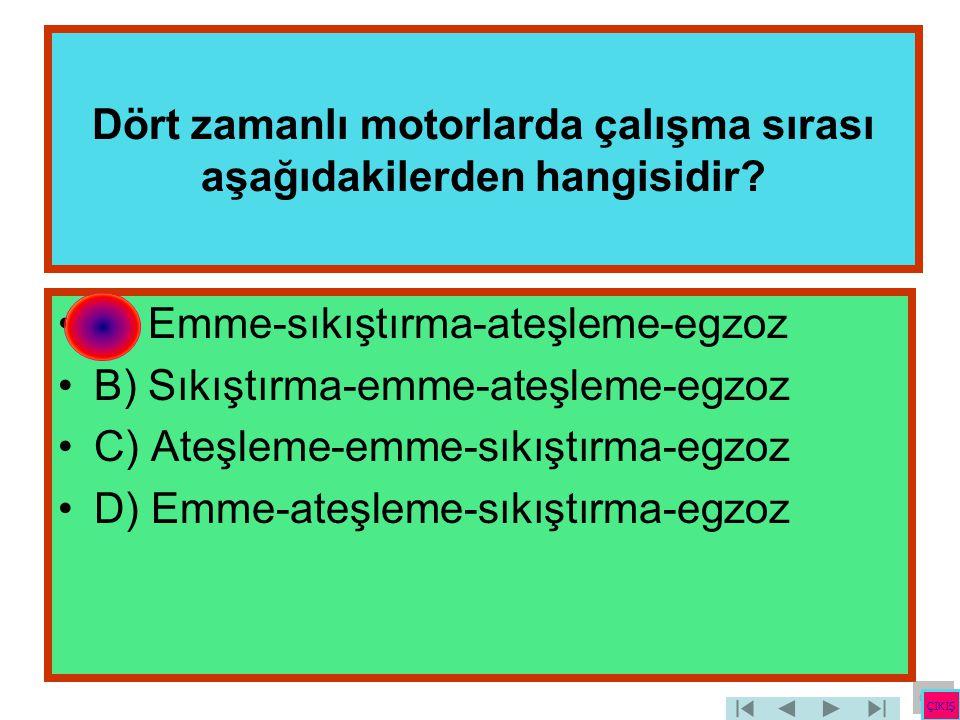 Dört zamanlı motorlarda çalışma sırası aşağıdakilerden hangisidir