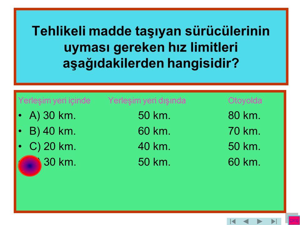 Tehlikeli madde taşıyan sürücülerinin uyması gereken hız limitleri aşağıdakilerden hangisidir