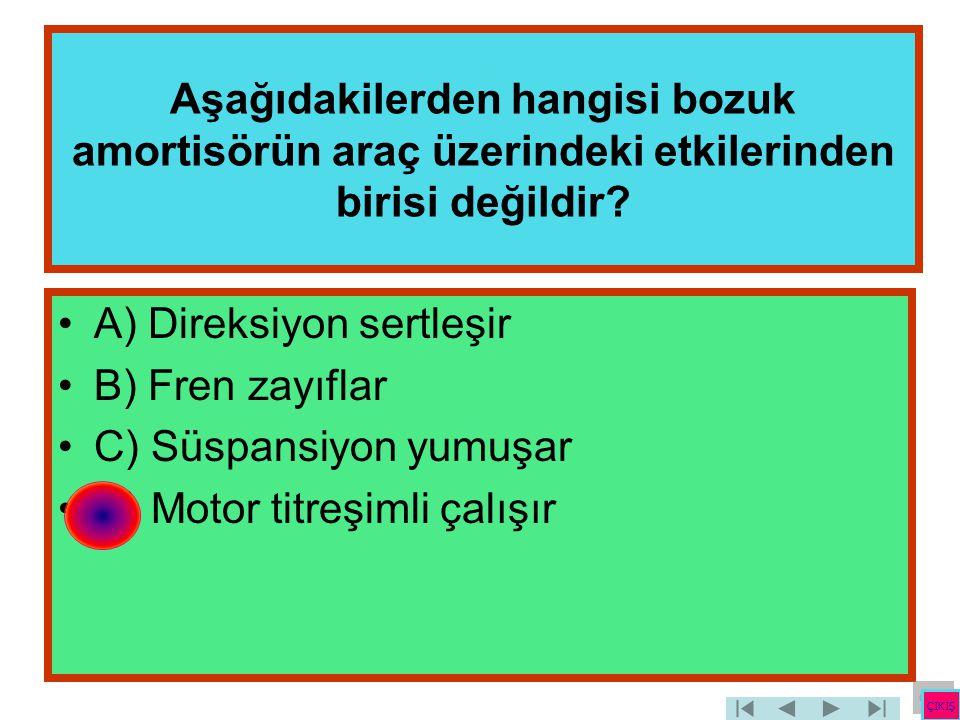 A) Direksiyon sertleşir B) Fren zayıflar C) Süspansiyon yumuşar