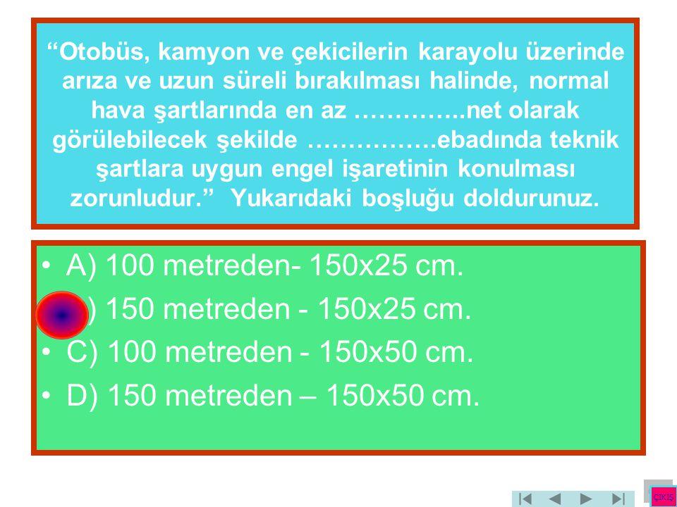 A) 100 metreden- 150x25 cm. B) 150 metreden - 150x25 cm.