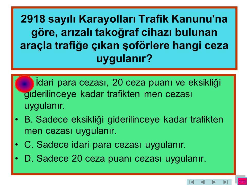 2918 sayılı Karayolları Trafik Kanunu na göre, arızalı takoğraf cihazı bulunan araçla trafiğe çıkan şoförlere hangi ceza uygulanır