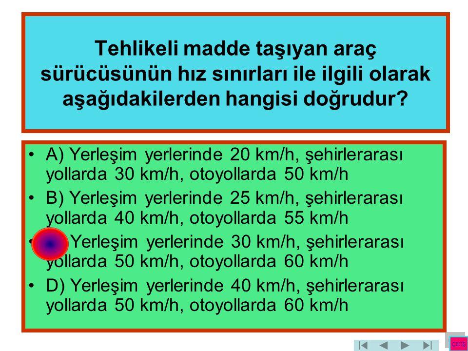 Tehlikeli madde taşıyan araç sürücüsünün hız sınırları ile ilgili olarak aşağıdakilerden hangisi doğrudur
