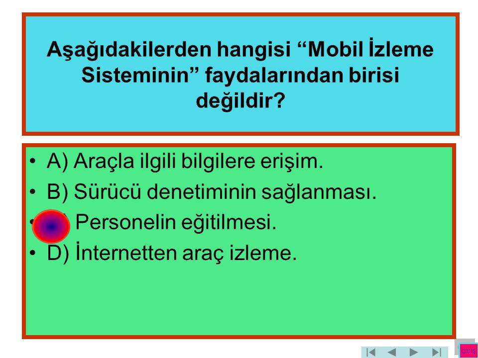 A) Araçla ilgili bilgilere erişim. B) Sürücü denetiminin sağlanması.