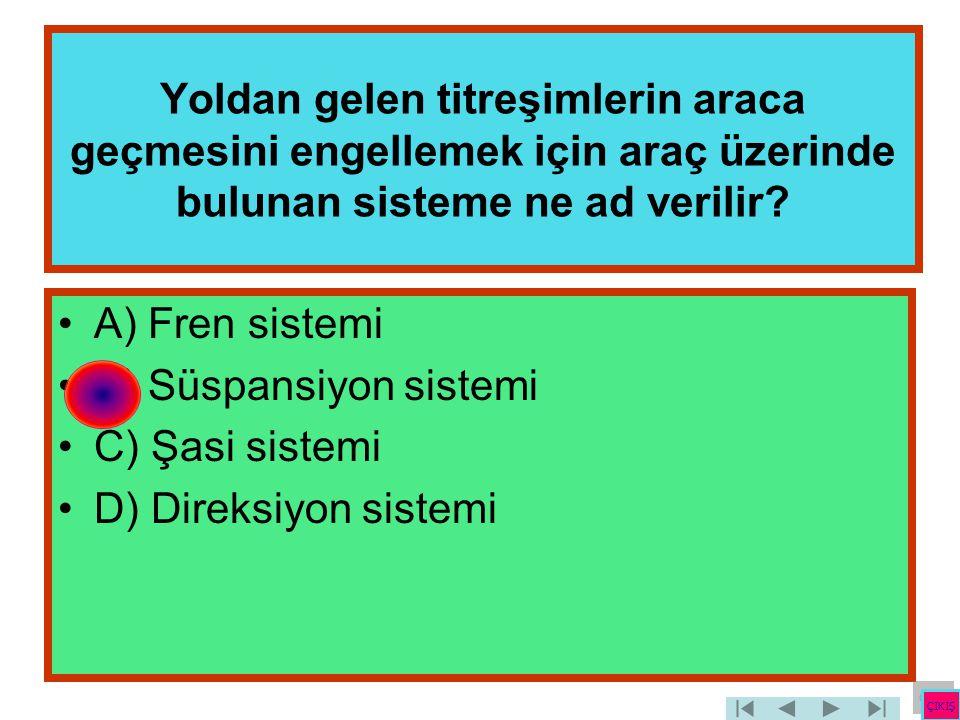 B) Süspansiyon sistemi C) Şasi sistemi D) Direksiyon sistemi