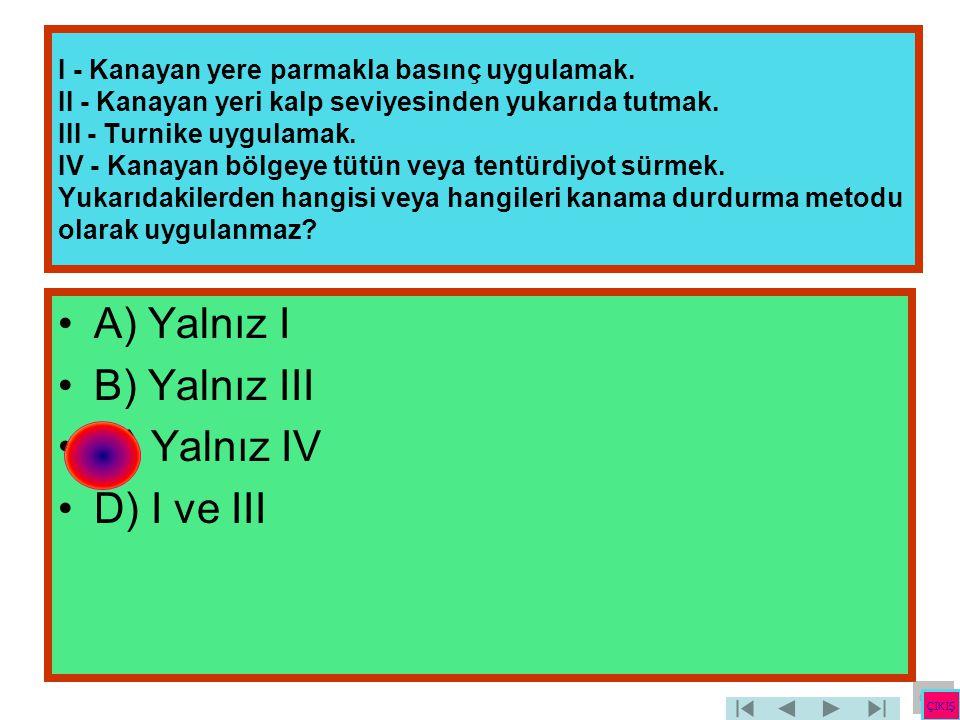 A) Yalnız I B) Yalnız III C) Yalnız IV D) I ve III