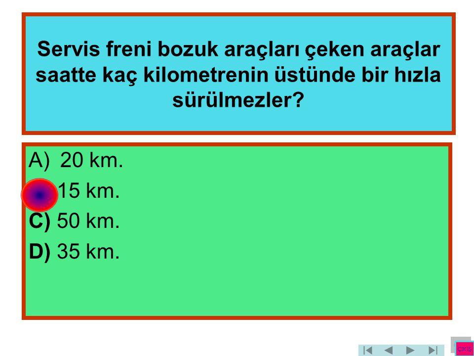 Servis freni bozuk araçları çeken araçlar saatte kaç kilometrenin üstünde bir hızla sürülmezler