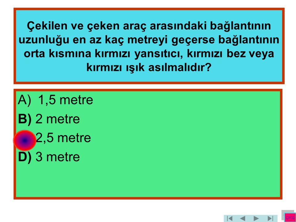 1,5 metre B) 2 metre C) 2,5 metre D) 3 metre