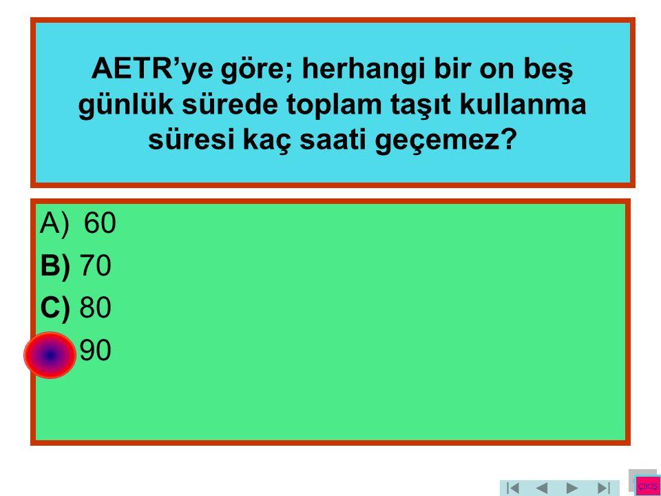 AETR'ye göre; herhangi bir on beş günlük sürede toplam taşıt kullanma süresi kaç saati geçemez