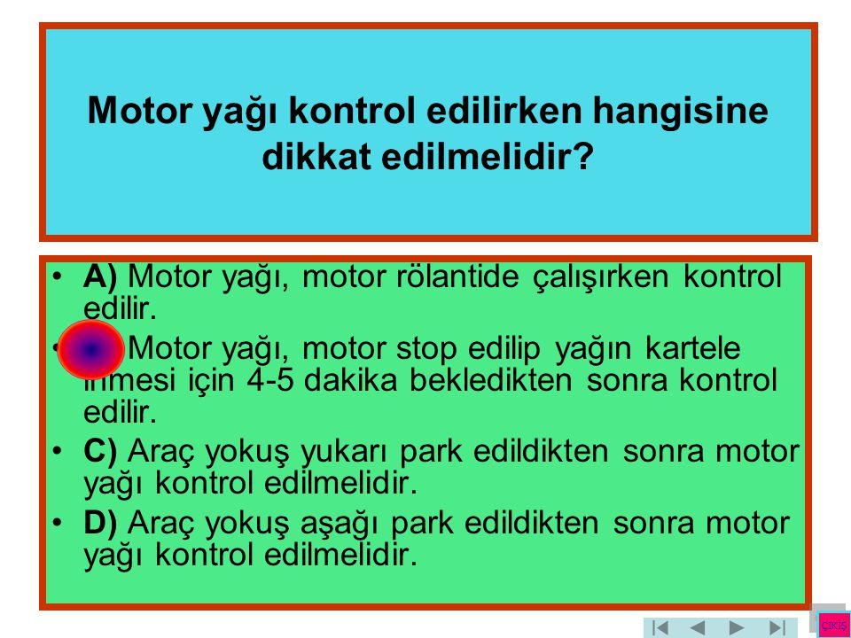 Motor yağı kontrol edilirken hangisine dikkat edilmelidir