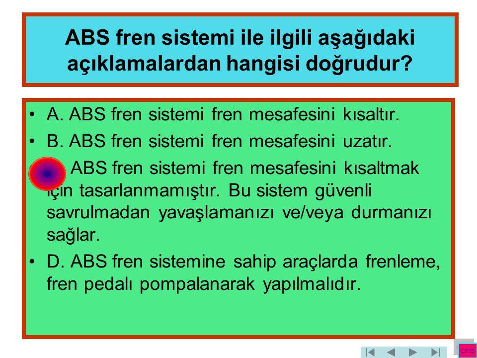 ABS fren sistemi ile ilgili aşağıdaki açıklamalardan hangisi doğrudur