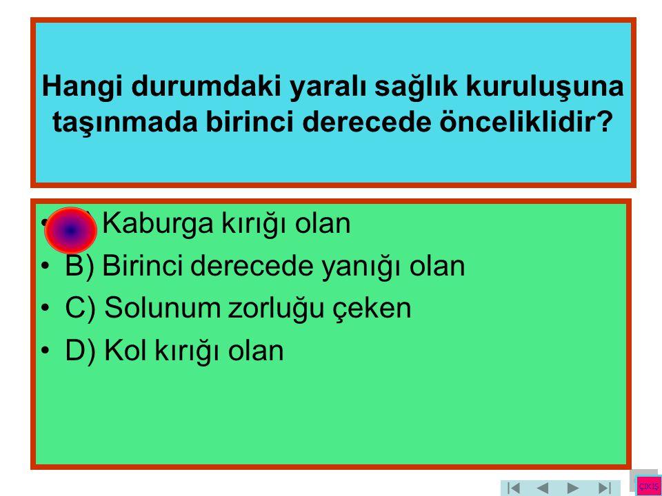 B) Birinci derecede yanığı olan C) Solunum zorluğu çeken