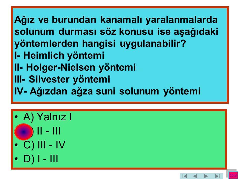 A) Yalnız I B) II - III C) III - IV D) I - III