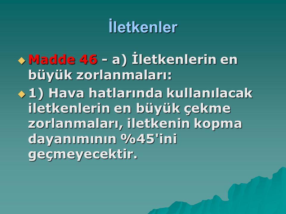 İletkenler Madde 46 - a) İletkenlerin en büyük zorlanmaları: