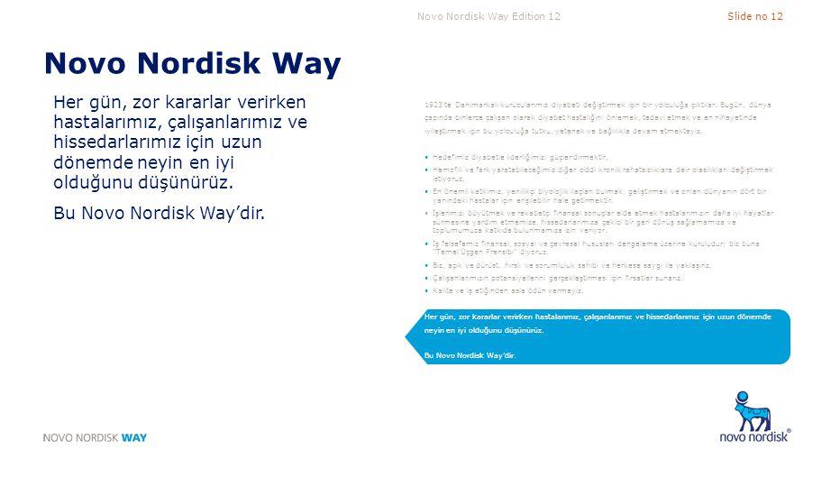 Novo Nordisk Way Her gün, zor kararlar verirken hastalarımız, çalışanlarımız ve hissedarlarımız için uzun dönemde neyin en iyi olduğunu düşünürüz.