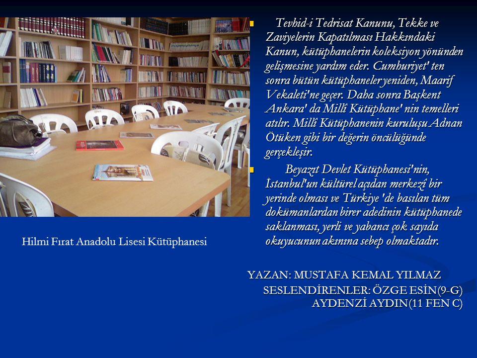Tevhid-i Tedrisat Kanunu, Tekke ve Zaviyelerin Kapatılması Hakkındaki Kanun, kütüphanelerin koleksiyon yönünden gelişmesine yardım eder. Cumhuriyet ten sonra bütün kütüphaneler yeniden, Maarif Vekaleti ne geçer. Daha sonra Başkent Ankara da Millî Kütüphane nin temelleri atılır. Millî Kütüphanenin kuruluşu Adnan Ötüken gibi bir değerin öncülüğünde gerçekleşir.