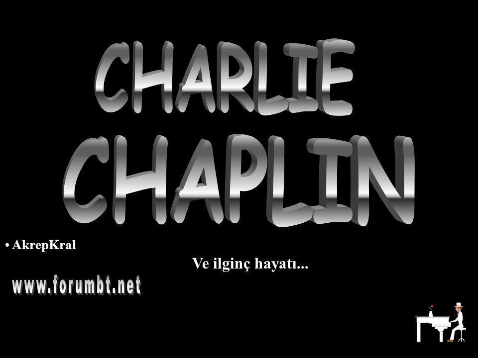 CHARLIE CHAPLIN AkrepKral Ve ilginç hayatı... www.forumbt.net
