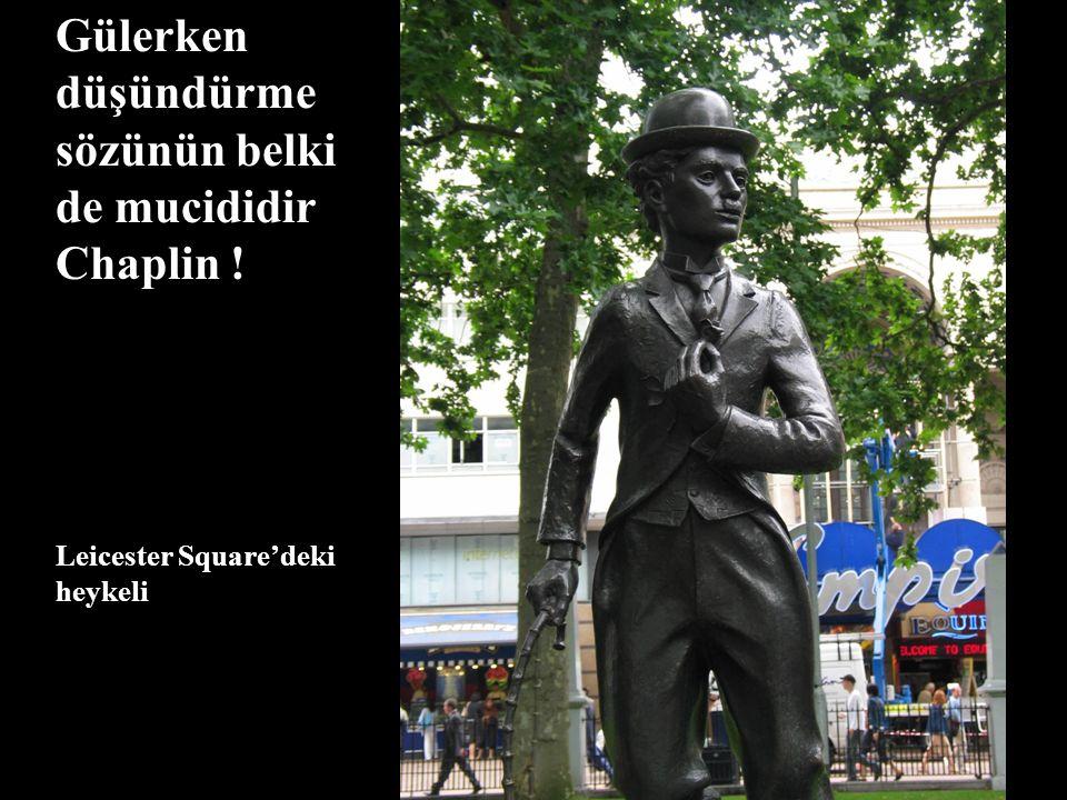 Gülerken düşündürme sözünün belki de mucididir Chaplin !
