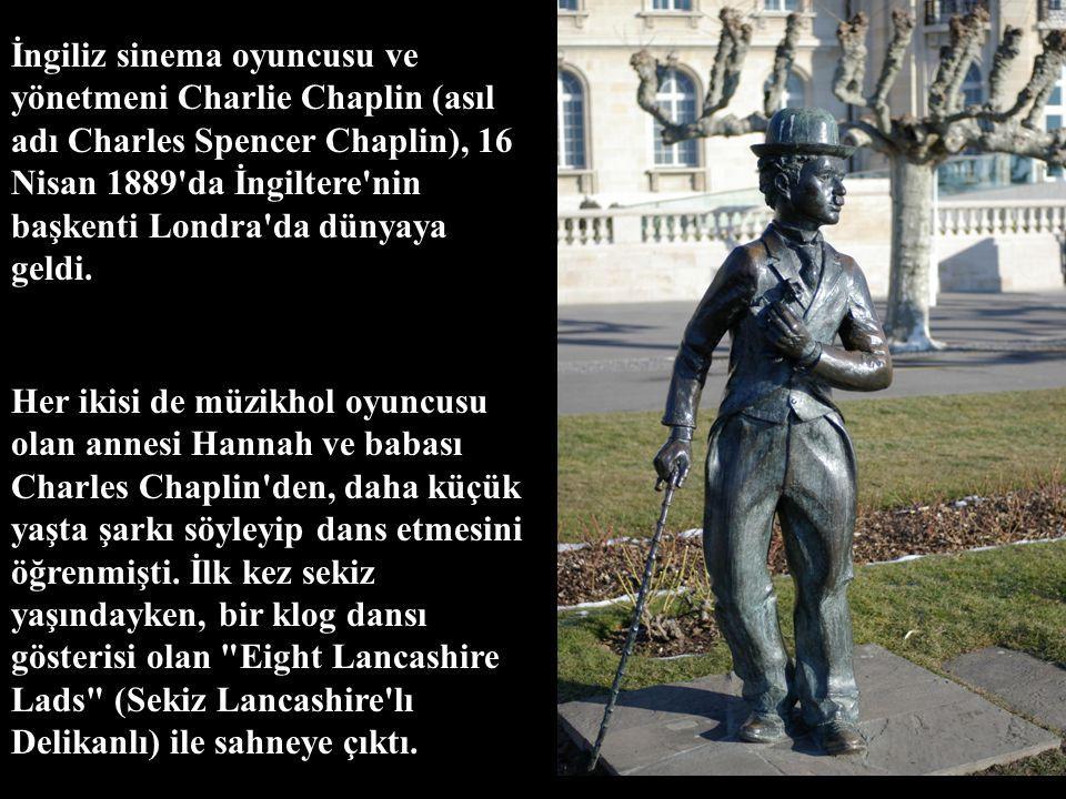 İngiliz sinema oyuncusu ve yönetmeni Charlie Chaplin (asıl adı Charles Spencer Chaplin), 16 Nisan 1889 da İngiltere nin başkenti Londra da dünyaya geldi.