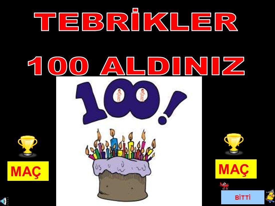TEBRİKLER 100 ALDINIZ MAÇ MAÇ BİTTİ