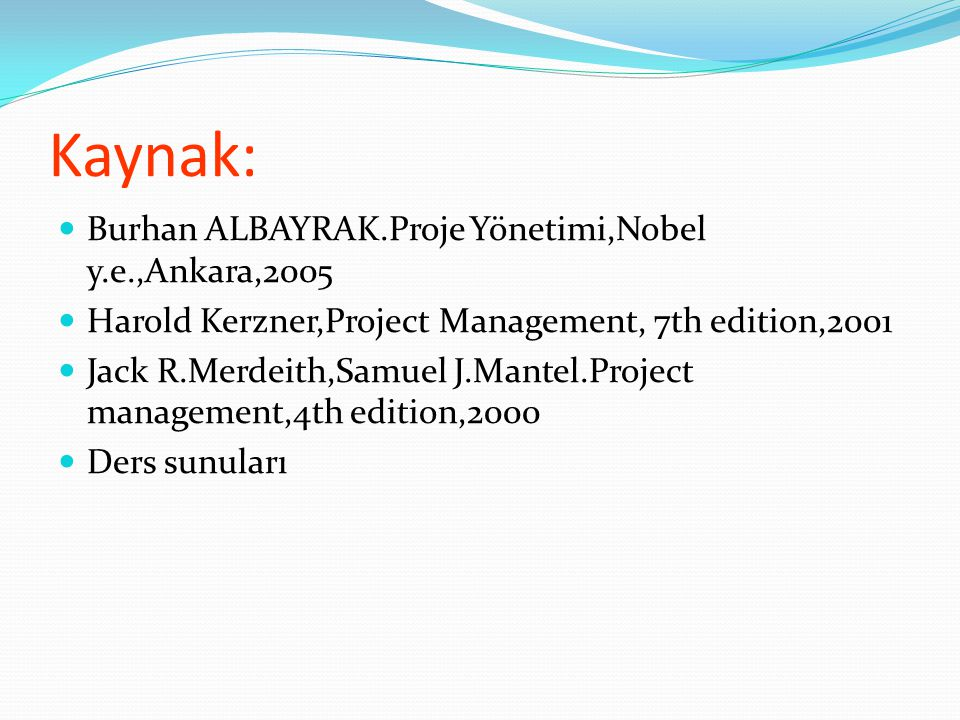 Kaynak: Burhan ALBAYRAK.Proje Yönetimi,Nobel y.e.,Ankara,2005