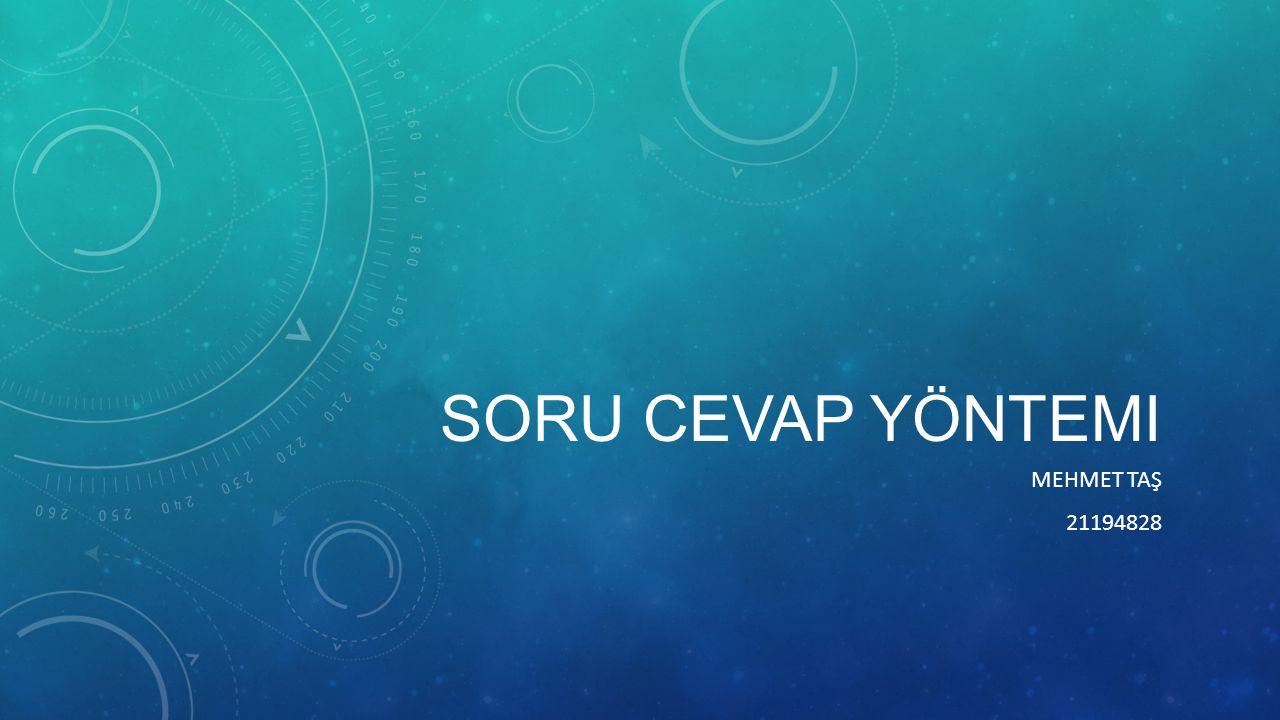 Soru Cevap yöntemi Mehmet Taş 21194828