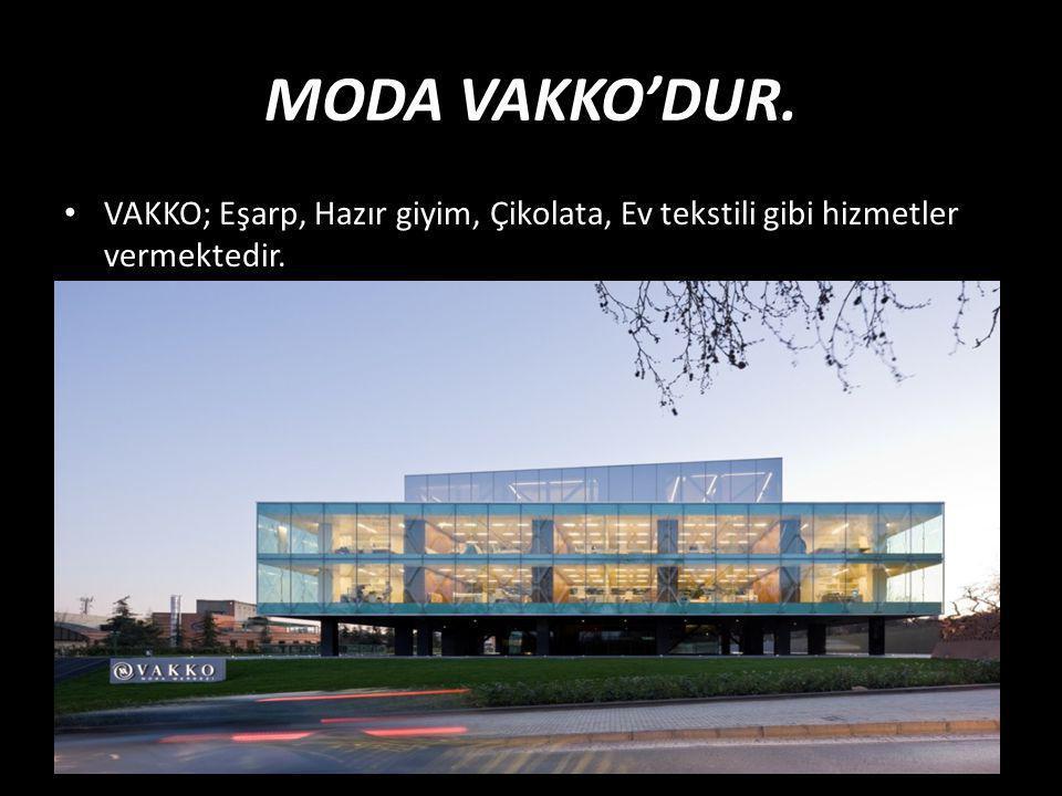 MODA VAKKO'DUR. VAKKO; Eşarp, Hazır giyim, Çikolata, Ev tekstili gibi hizmetler vermektedir.