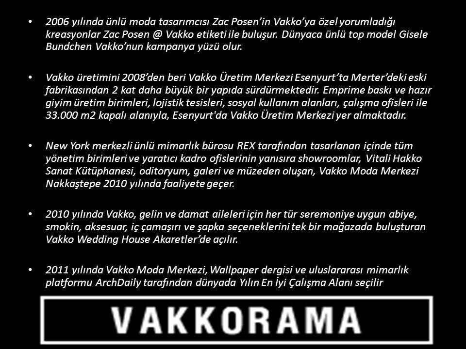 2006 yılında ünlü moda tasarımcısı Zac Posen'in Vakko'ya özel yorumladığı kreasyonlar Zac Posen @ Vakko etiketi ile buluşur. Dünyaca ünlü top model Gisele Bundchen Vakko'nun kampanya yüzü olur.