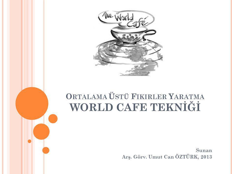 Ortalama Üstü Fikirler Yaratma WORLD CAFE TEKNİĞİ