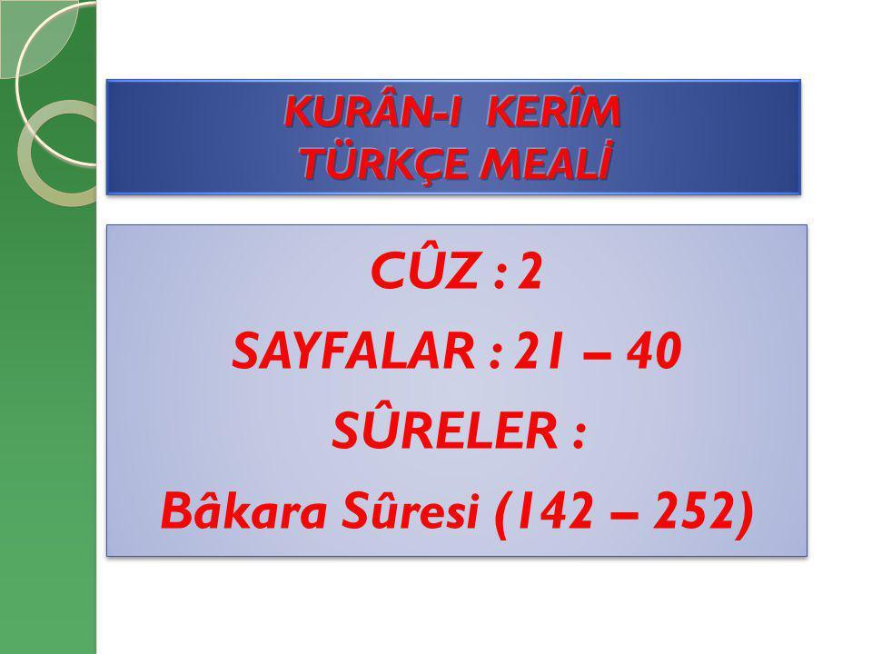 CÛZ : 2 SAYFALAR : 21 – 40 SÛRELER : Bâkara Sûresi (142 – 252)