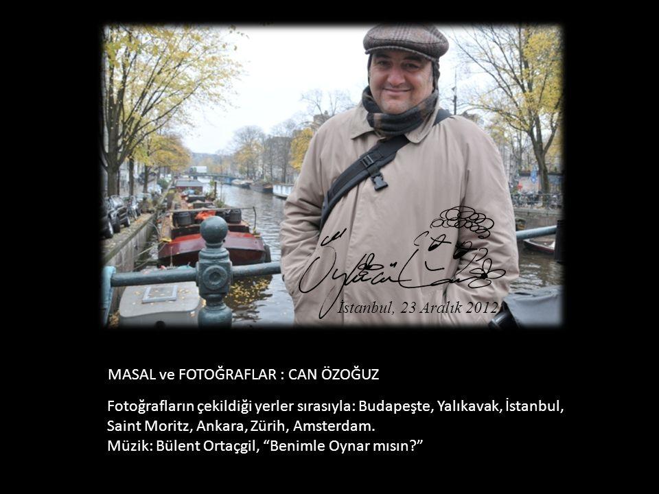 İstanbul, 23 Aralık 2012. MASAL ve FOTOĞRAFLAR : CAN ÖZOĞUZ. Fotoğrafların çekildiği yerler sırasıyla: Budapeşte, Yalıkavak, İstanbul,
