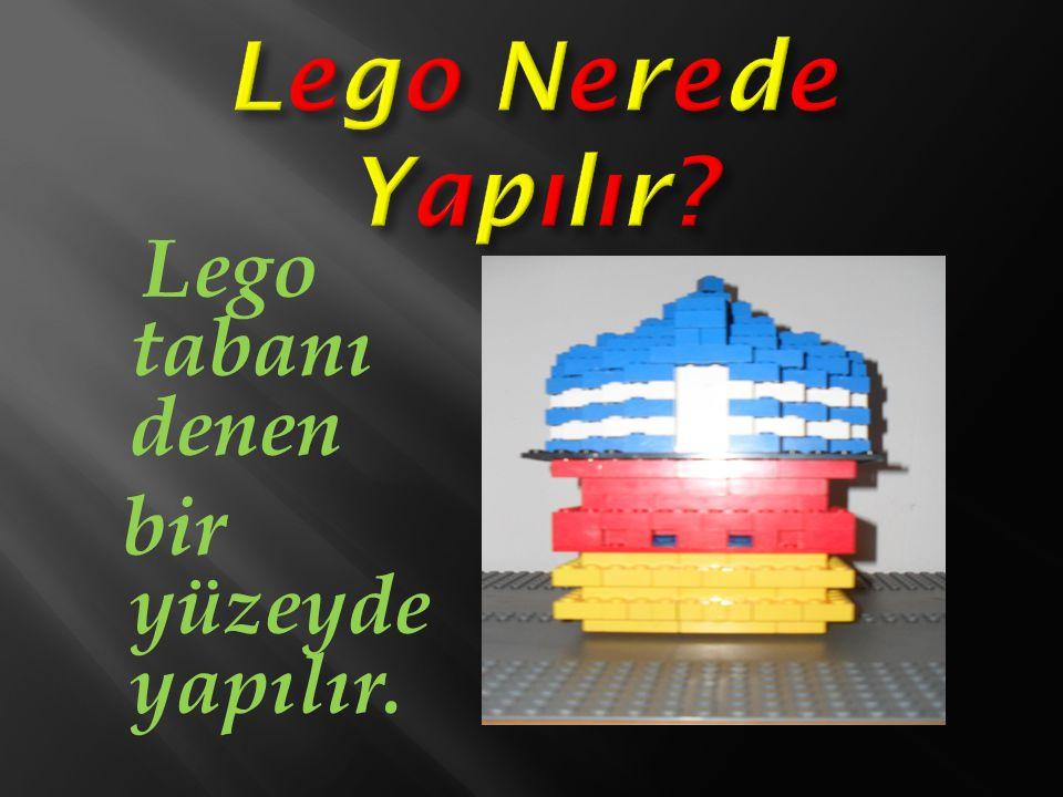 Lego Nerede Yapılır Lego tabanı denen bir yüzeyde yapılır.