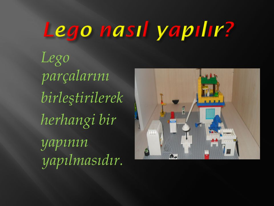 Lego nasıl yapılır Lego parçalarını birleştirilerek herhangi bir yapının yapılmasıdır.