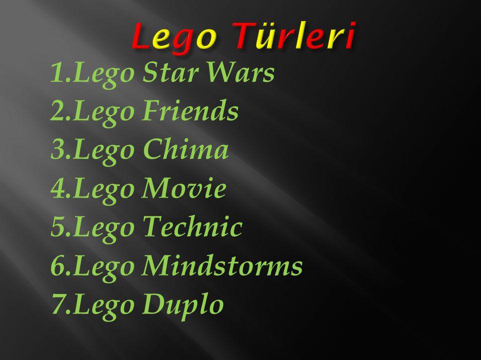 Lego Türleri 1.Lego Star Wars 2.Lego Friends 3.Lego Chima 4.Lego Movie 5.Lego Technic 6.Lego Mindstorms 7.Lego Duplo