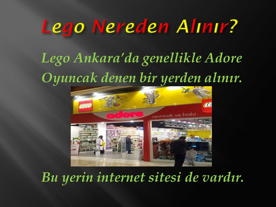 Lego Nereden Alınır. Lego Ankara'da genellikle Adore Oyuncak denen bir yerden alınır.