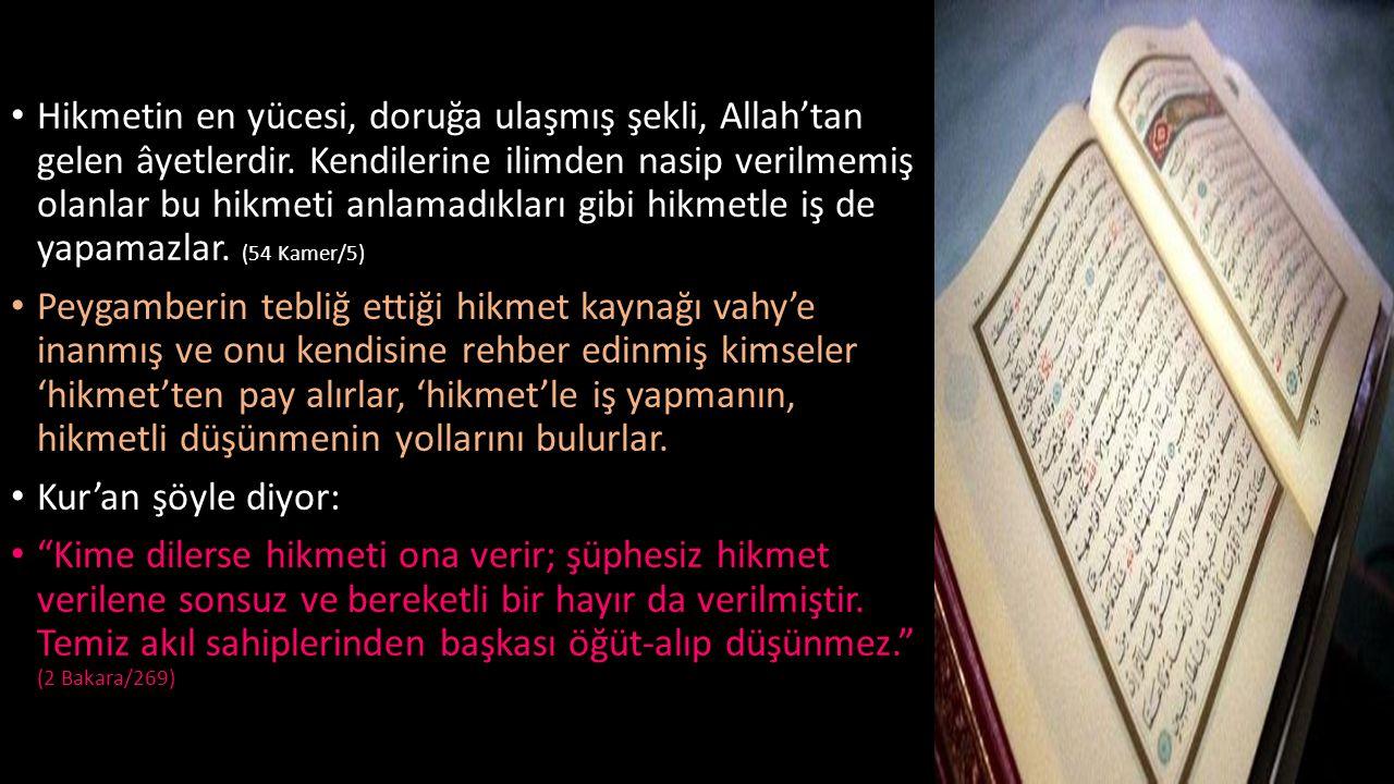 Hikmetin en yücesi, doruğa ulaşmış şekli, Allah'tan gelen âyetlerdir