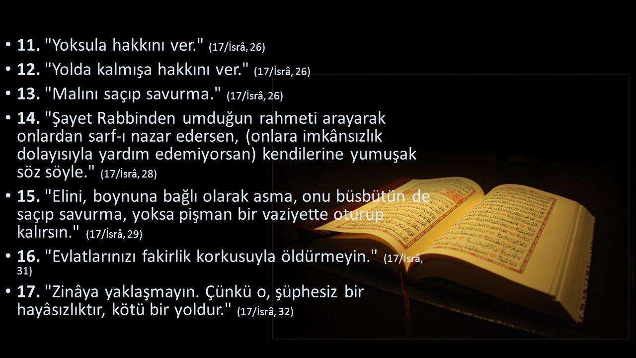 11. Yoksula hakkını ver. (17/İsrâ, 26)