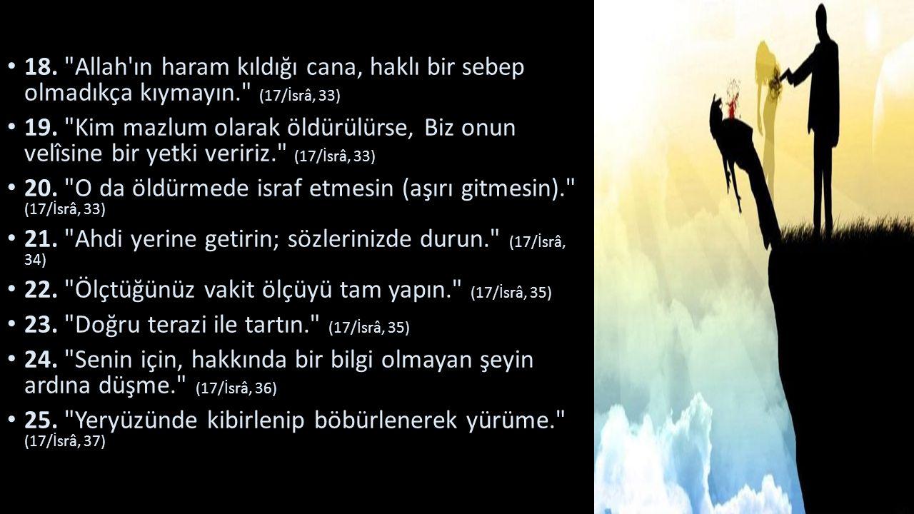 18. Allah ın haram kıldığı cana, haklı bir sebep olmadıkça kıymayın