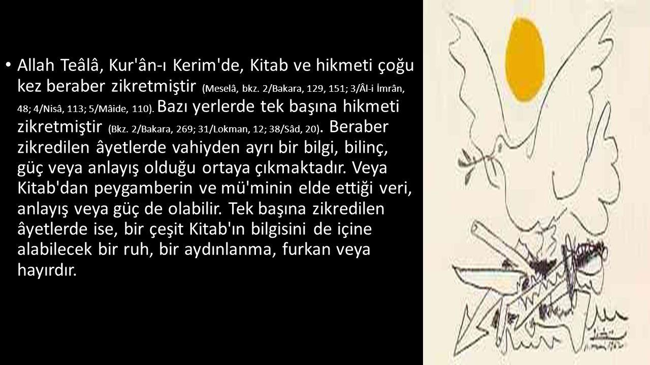Allah Teâlâ, Kur ân-ı Kerim de, Kitab ve hikmeti çoğu kez beraber zikretmiştir (Meselâ, bkz.