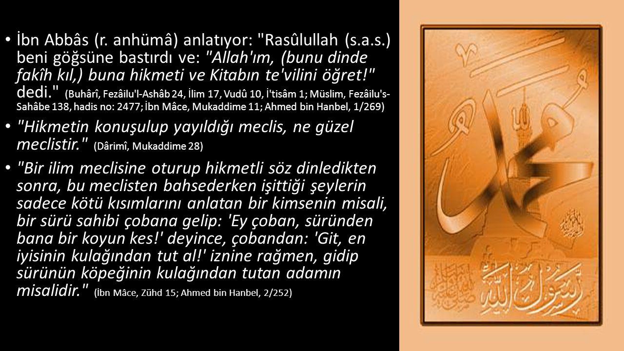 İbn Abbâs (r. anhümâ) anlatıyor: Rasûlullah (s. a. s