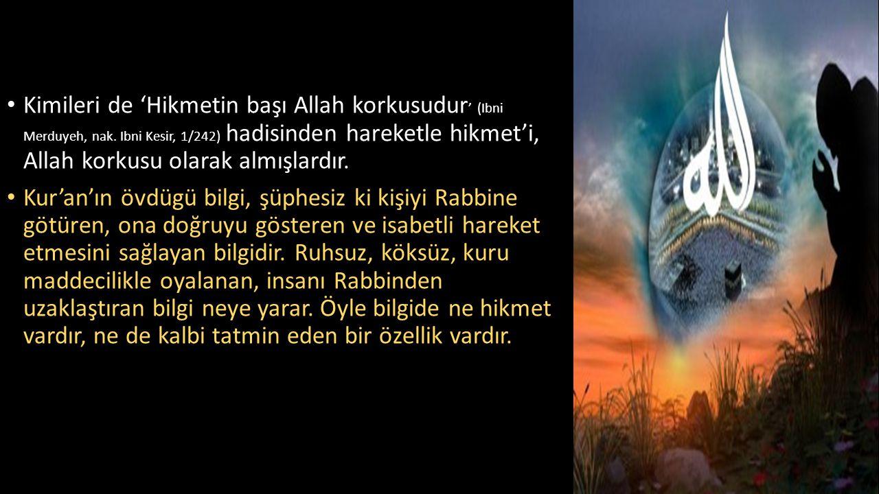 Kimileri de 'Hikmetin başı Allah korkusudur' (Ibni Merduyeh, nak