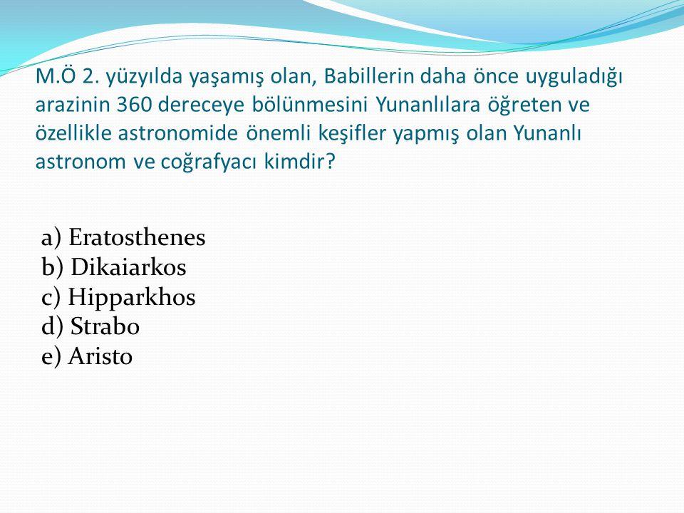 a) Eratosthenes b) Dikaiarkos c) Hipparkhos d) Strabo e) Aristo