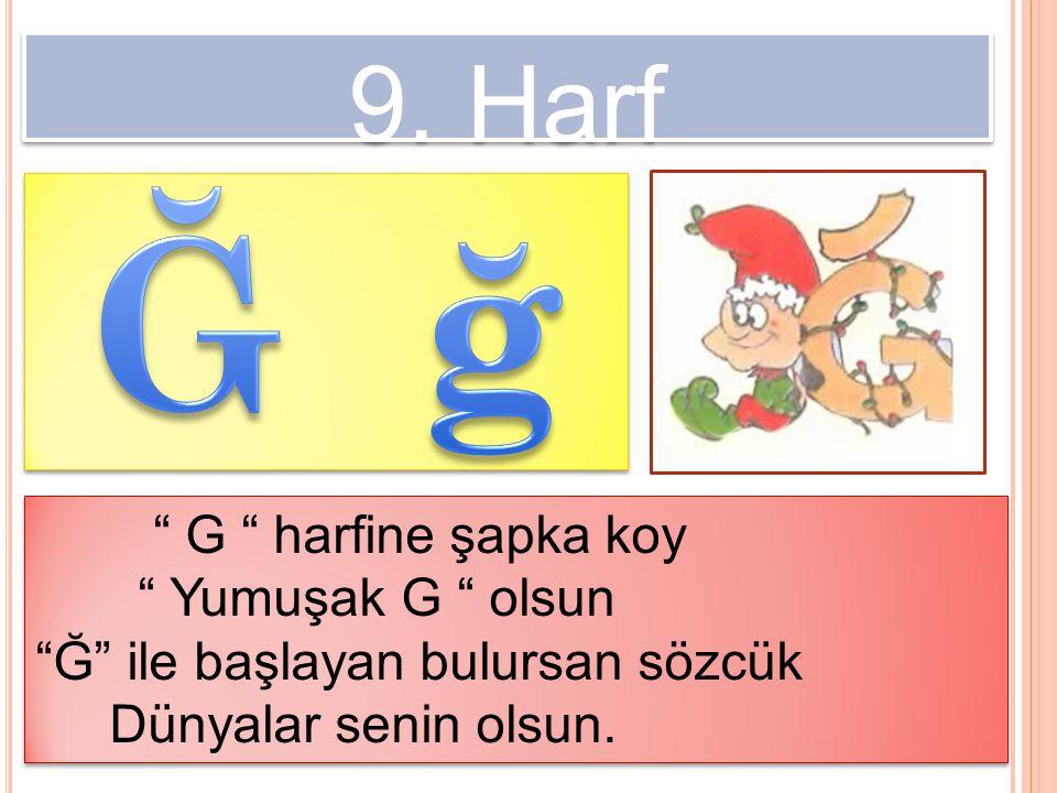 Ğ ğ 9. Harf G harfine şapka koy Yumuşak G olsun