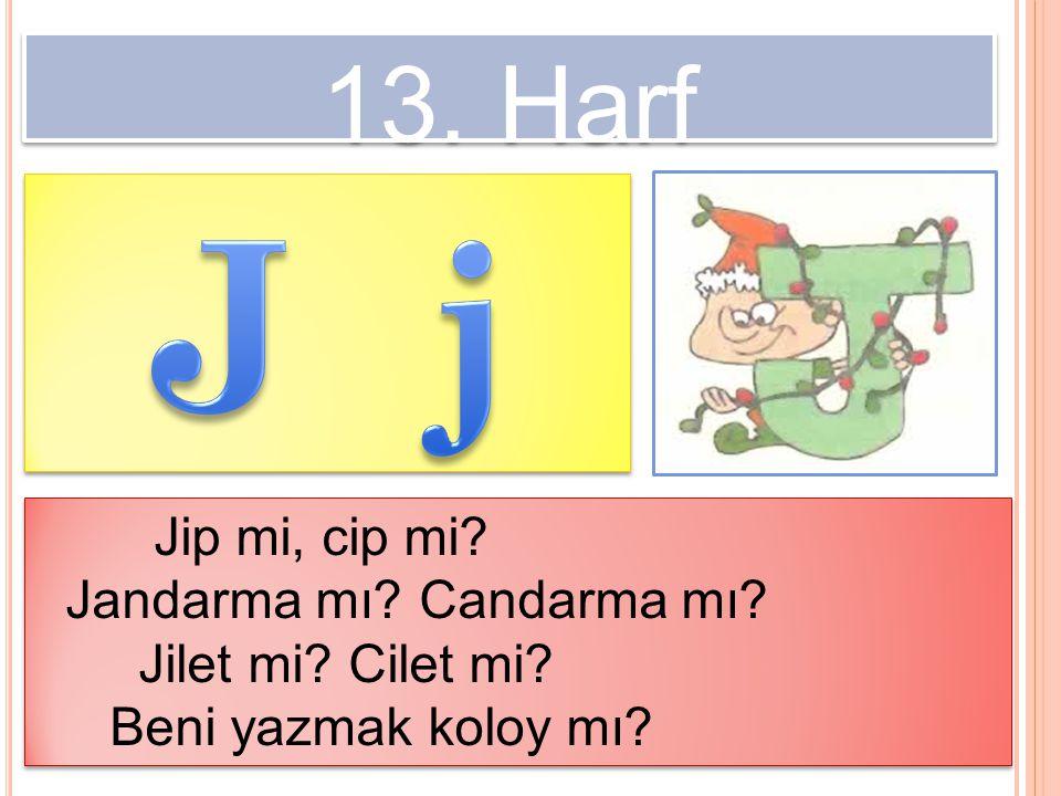 J j 13. Harf Jip mi, cip mi Jandarma mı Candarma mı