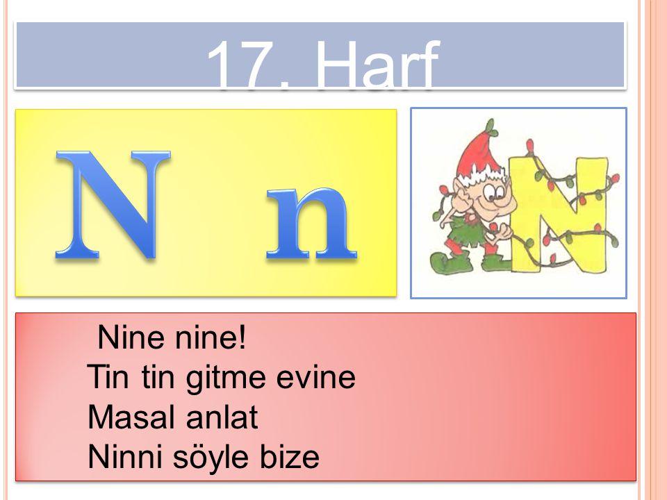 N n 17. Harf Nine nine! Tin tin gitme evine Masal anlat