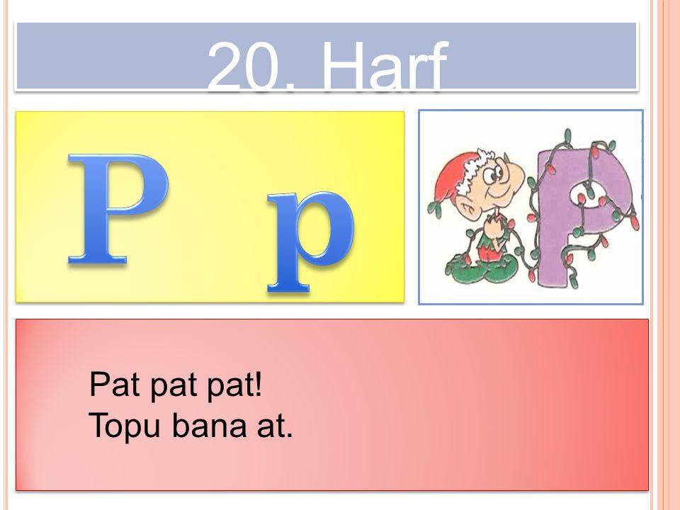 20. Harf P p Pat pat pat! Topu bana at.