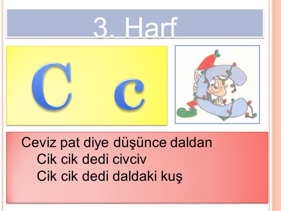 C c 3. Harf Ceviz pat diye düşünce daldan Cik cik dedi civciv