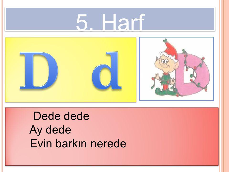 5. Harf D d Dede dede Ay dede Evin barkın nerede